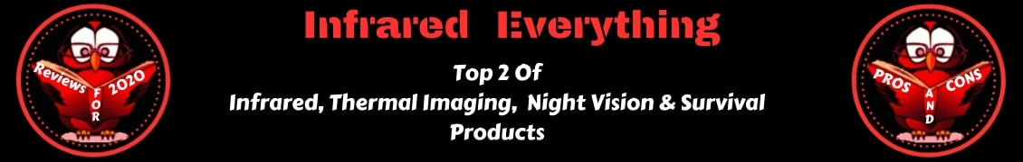 Reviews Of The Best Infrared, Thermal Imaging, Night Vision & Survival Products
